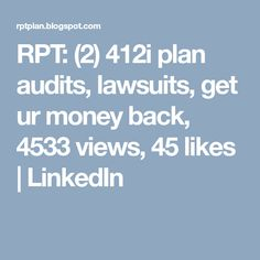 RPT: (2) 412i plan audits, lawsuits, get ur money back, 4533 views, 45 likes | LinkedIn