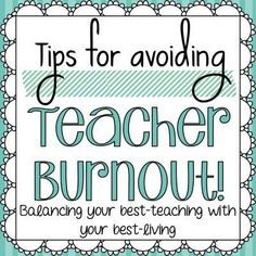 Avoiding Teacher Burnout- Tips for balancing your best-teaching with your best-living...Real, practical ideas to start TODAY!