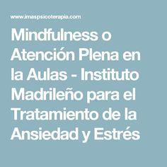 Mindfulness o Atención Plena en la Aulas - Instituto Madrileño para el Tratamiento de la Ansiedad y Estrés