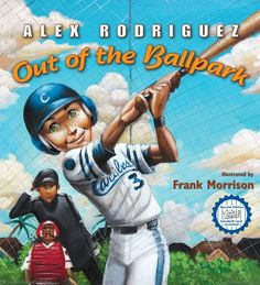 Out of the Ballpark  by Alex Rodriguez, illustrated by Frank Morrison