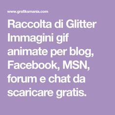 Raccolta di Glitter Immagini gif animate per blog, Facebook, MSN, forum e chat da scaricare gratis.