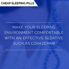 Make your sleeping environment comfortable with an effective sedative such as LORAZEPAM. Sleeping Pills, Environment, Make It Yourself