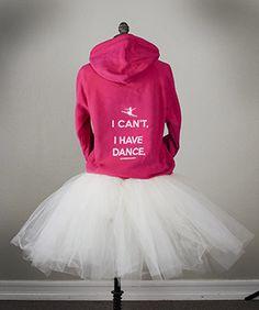 I Can't, I Have Dance Hoodie | Covet Dance sweatshirt! I want this SOOO bad!