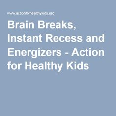 Brain Breaks, Instant Recess and Energizers - Action for Healthy Kids