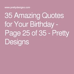 35 Amazing Quotes for Your Birthday - Page 25 of 35 - Pretty Designs