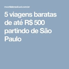 5 viagens baratas de até R$ 500 partindo de São Paulo