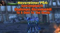 Neverwinter PS4: Gam3ingdad78 Challenges Alsrandomkill To a Duel to The ...