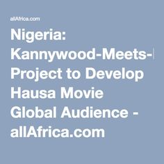 Nigeria: Kannywood-Meets-Hollywood Project to Develop Hausa Movie Global Audience - allAfrica.com