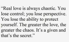 Real love is always chaotic.