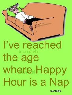 My boyfriend told me I have the napping schedule of a 70 year old woman. I'm 22.