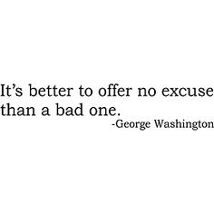Its Better to Offer No Excuse than a Bad One G. Washington Vinyl Art