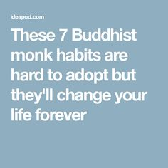 These 7 Buddhist monk habits are hard to adopt but they'll change your life forever