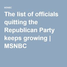 The list of officials quitting the Republican Party keeps growing | MSNBC