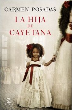 La hija de Cayetana, de Carmen Posadas. La historia menos conocida de la mujer más fascinante.