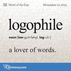 Today's Word of the Day is logophile. Learn its definition, pronunciation, etymology and more. Join over 19 million fans who boost their vocabulary every day.