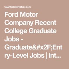 Ford Motor Company Recent College Graduate Jobs         -          Graduate/Entry-Level Jobs | Internships