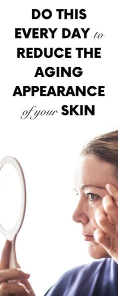 Do This Every Day to Reduce the Aging Appearance of Your Skin