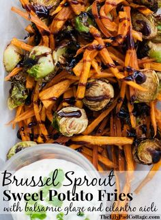 Brussel Sprout Sweet Potato Fries with cilantro aioli - The Lilypad Cottage Yum, either fry or roast them in the oven for a healthier version!  Could even be paleo friendly without the dip.