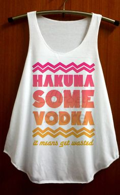 Hakuna Some Vodka Shirt Top Tank Top Tee Tunic by ABBEYSTORE, $14.99 21st birthday shirt?