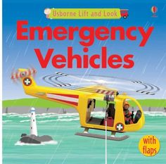 Emergency Vehicles (Lift and Look) by Felicity Brooks, http://www.amazon.co.uk/dp/0746078323/ref=cm_sw_r_pi_dp_Ckwfsb0504FQY