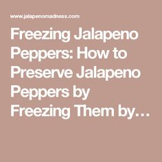 Freezing Jalapeno Peppers: How to Preserve Jalapeno Peppers by Freezing Them by…