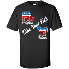 874bb8dd Irrelephant Assholes Take Your Pick Funny Political Party T-Shirt Political  Party, Custom Shirts