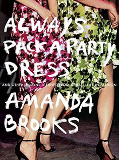 Always Pack a Party Dress: And Other Lessons Learned From a (Half) Life in Fashion von Amanda Brooks http://www.amazon.de/dp/0399170839/ref=cm_sw_r_pi_dp_JtxBwb013VZQY