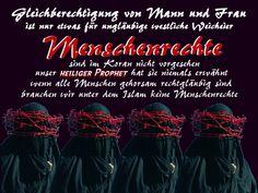 Gleichberechtigung von Mann und Frau ist nur etwas für ungläubige westliche Weicheier. Menschenrechte sind im Koran nicht vorgesehen. Unser heiliger Prophet hat sie niemals erwähnt. Wenn alle Menschen gehorsam rechtgläubig sind, brauchen wir unter dem Islam keine Menschenrechte.