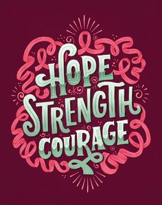 Hope Strength Courage  by Mary Kate McDevitt