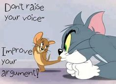 Don't raise your voice, Improve your argument! The best collection of quotes and sayings for every situation in life. Today Quotes, Life Quotes Love, Best Quotes, Favorite Quotes, Daily Quotes, Simply Quotes, Famous Quotes, Tom And Jerry Quotes, Tom And Jerry Cartoon