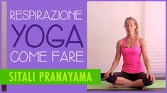 Respirazione yoga: come fare Sitali e Sitkari pranayama (la respirazione...