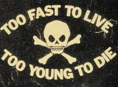 TOO FAST TO LIVETOO YOUNG TO DIE