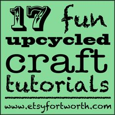 Etsy Fort Worth: Upcycled Craft Challenge Tutorial Roundup