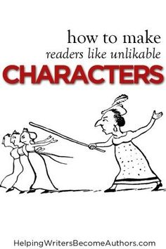 Keep Unlikable Characters From Alienating Readers - Helping Writers Become Authors