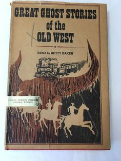 Great Ghost Stories of the Old West Edited Betty Baker 1968 Hardcover Dust Jacke
