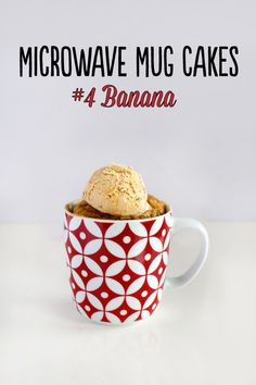Banana Microwave Mug Cake: Ingredients: 1 tbsp butter, melted (or flavourless oil) 1 egg (lightly beaten) 1 tbsp milk 1 ripe banana (mashed) 3 tbsp plain flour 3 tbsp brown sugar ½ tsp baking powder 1 scoop of coffee ice cream to serve