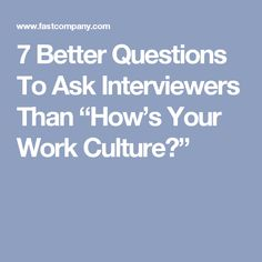7 better questions to ask interviewers than hows your work culture
