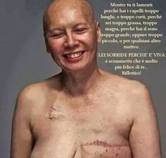 The most beautiful smile I ever saw because she is in life. Stupid Cancer, Best Quotes, Life Quotes, Gym Workout Tips, Italian Quotes, Brave Women, Choose Life, Beautiful Smile, Beautiful Body