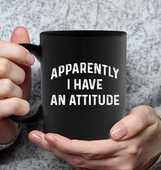 Apparently I Have An Attitude Funny Shirts Funny Mugs Funny T Shirts For Woman And Man Funny Coffee Mugs, Funny Mugs, Yokohama, Coffee Shop, Coffee Cups, Yorkie, Pantone, Alabama, Cool Mugs