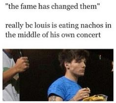 The reason why one direction is different from all other boy bands...their real...eating food on stage, forgetting lyrics and admitting it during a concert, eating oranges at award shows, being in the bathroom when they win an award, i could go on and on but really fame hasnt changed them, that's my Lou :)
