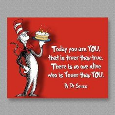 I'm a big fan of Dr Seuss!  This is true every single second of every single day! There never has been nor will there ever be someone exactly as you. You are unique configuration. How can you not love your own uniqueness?!  www.liveahappyhealthylife.com