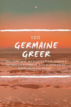 Germaine Greer, Gloria Steinem, Namaste, Wise Words, Eve, Reading, Beach, Wall, Quotes