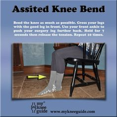 "The ""assisted knee bend"" is a simple and easy way to improve flexion before and after knee replacement surgery."