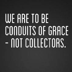 We are to be conduits of #grace.