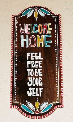 Welcome Home - Feel free to Be your Self
