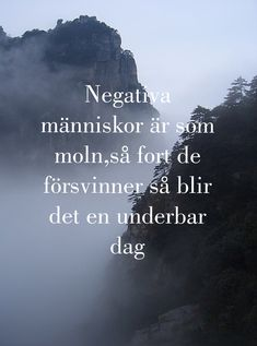 "Swedish-- ""Negative human beings are like clouds. As soon as they disappear, it will be a wonderful day. Calm Quotes, Positive Quotes, Motivational Quotes, Cool Words, Wise Words, Swedish Quotes, Quotes To Live By, Life Quotes, Proverbs Quotes"