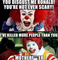 You disgust me Ronald! You're NOT even scary! Ronald McDonald says: I've killed more people than you Motherf***ker!!