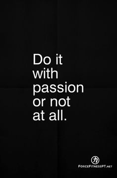 Do it with Passion or not at all. Passion, Motivation, Fitness, Force Fitness, Personal Training,