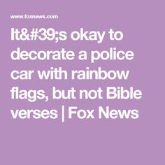 It's okay to decorate a police car with rainbow flags, but not Bible verses | Fox News