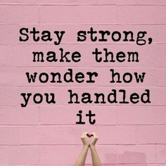 """""""Stay strong, make them wonder how you handled it. It Will Be Ok Quotes, Quotes To Live By, Me Quotes, Qoutes, Stay Strong Quotes, Positive Quotes For Women, Quotes About Staying Strong, Strong Women Quotes Strength, Beth Moore"""